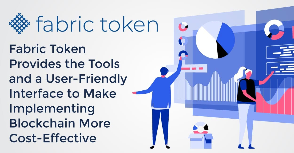 Fabric Token Provides the Tools and a User-Friendly Interface to Make Implementing Blockchain More Cost-Effective