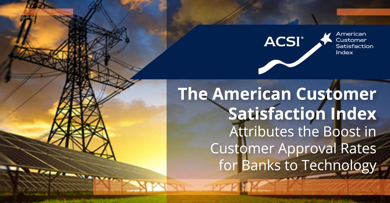 The American Customer Satisfaction Index Attributes the Boost in Customer Approval Rates for Banks to Technology
