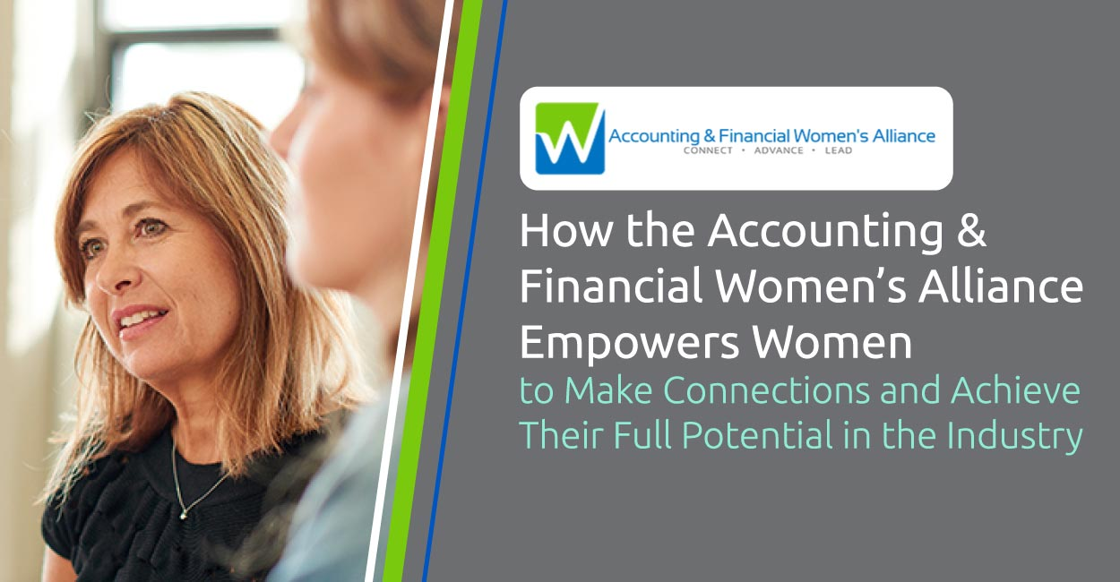 How the Accounting & Financial Women's Alliance Empowers Women to Make Connections and Achieve Their Full Potential in the Industry