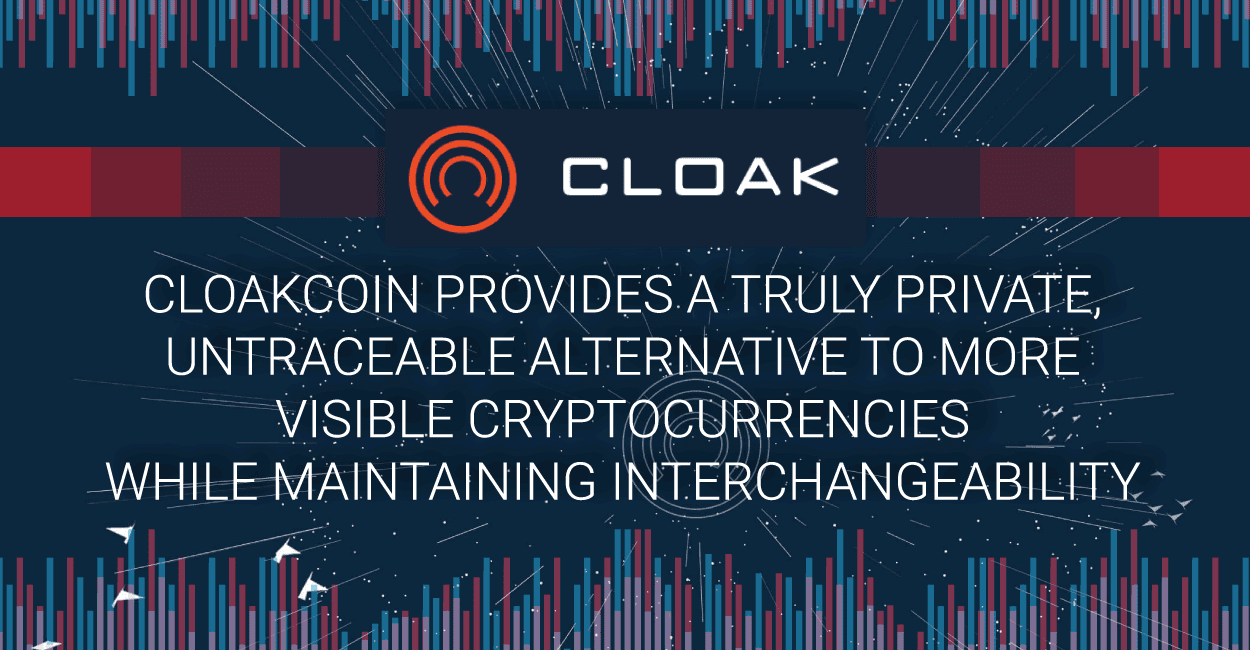 CloakCoin Provides a Truly Private, Untraceable Alternative to More Visible Cryptocurrencies while Maintaining Interchangeability