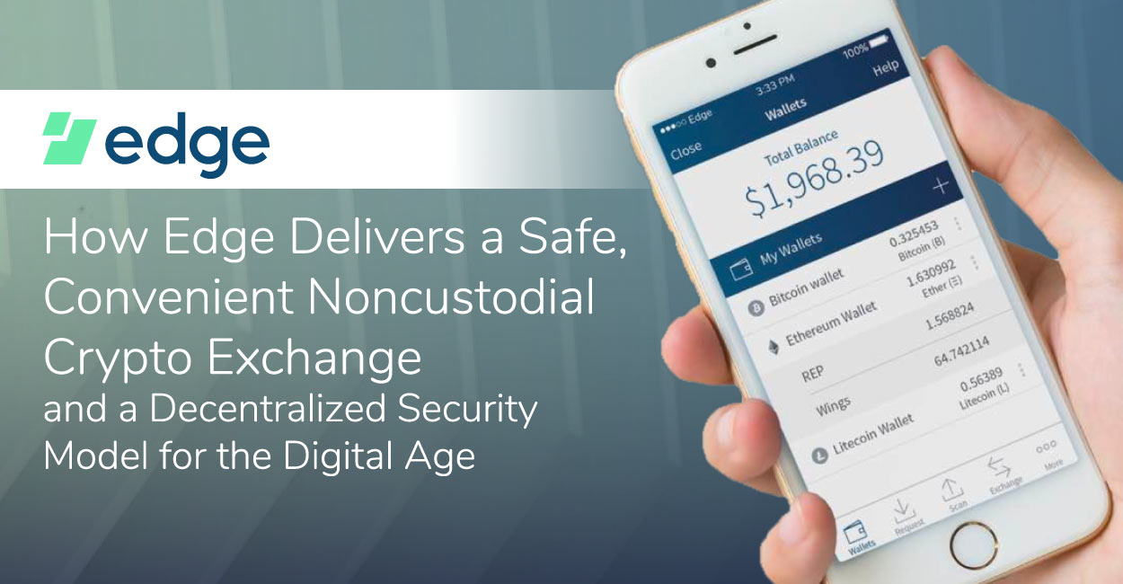 How Edge Delivers a Safe, Convenient Noncustodial Crypto Exchange and a Decentralized Security Model for the Digital Age