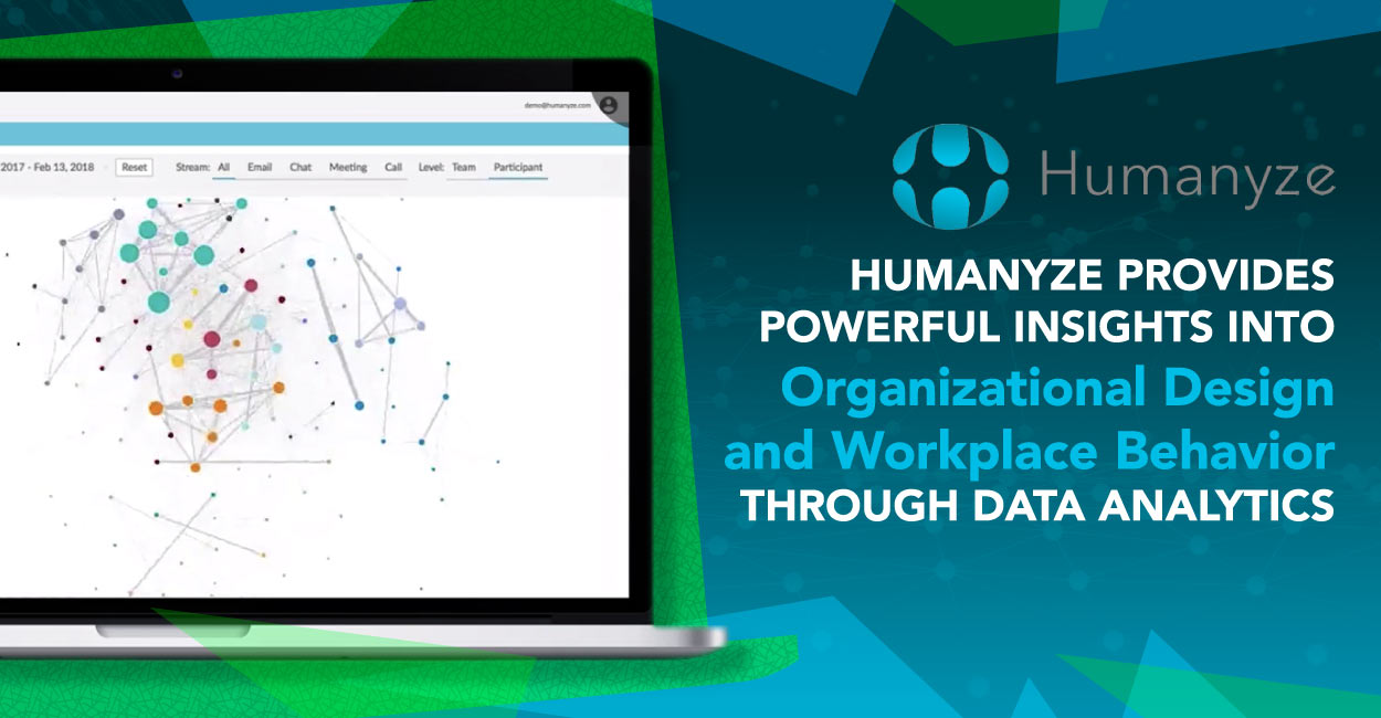 Humanyze Provides Powerful Insights into Organizational Design and Workplace Behavior Through Data Analytics