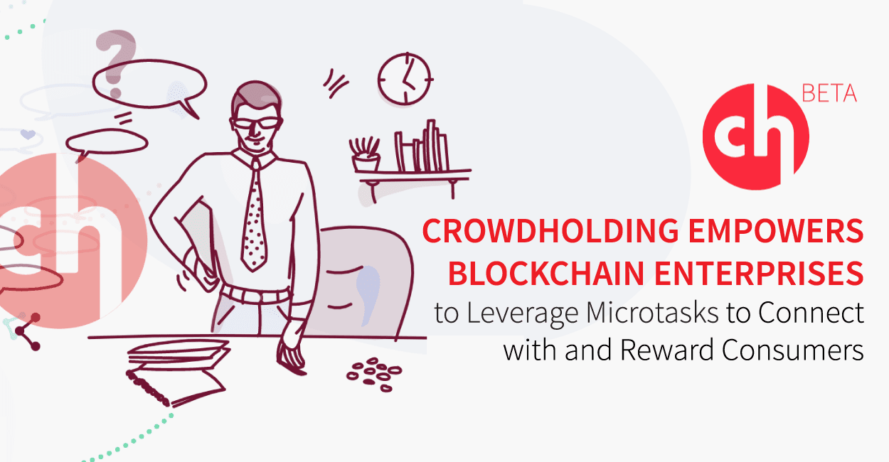 Crowdholding Empowers Blockchain Enterprises to Leverage Microtasks to Connect with and Reward Consumers