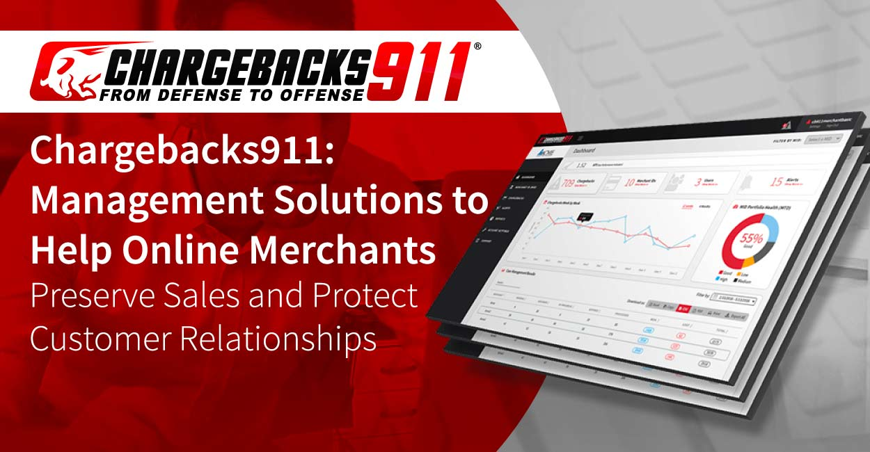 Chargebacks911: Management Solutions to Help Online Merchants Preserve Sales and Protect Customer Relationships