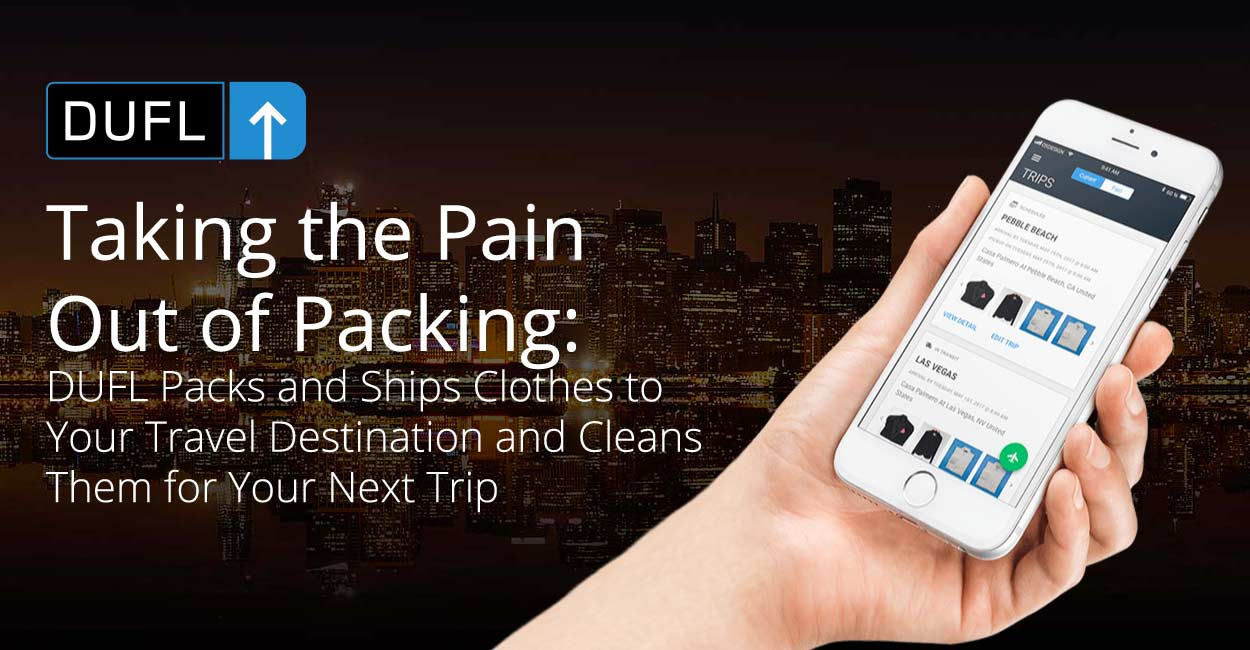 Taking the Pain Out of Packing: DUFL Packs and Ships Clothes to Your Travel Destination and Cleans Them for Your Next Trip