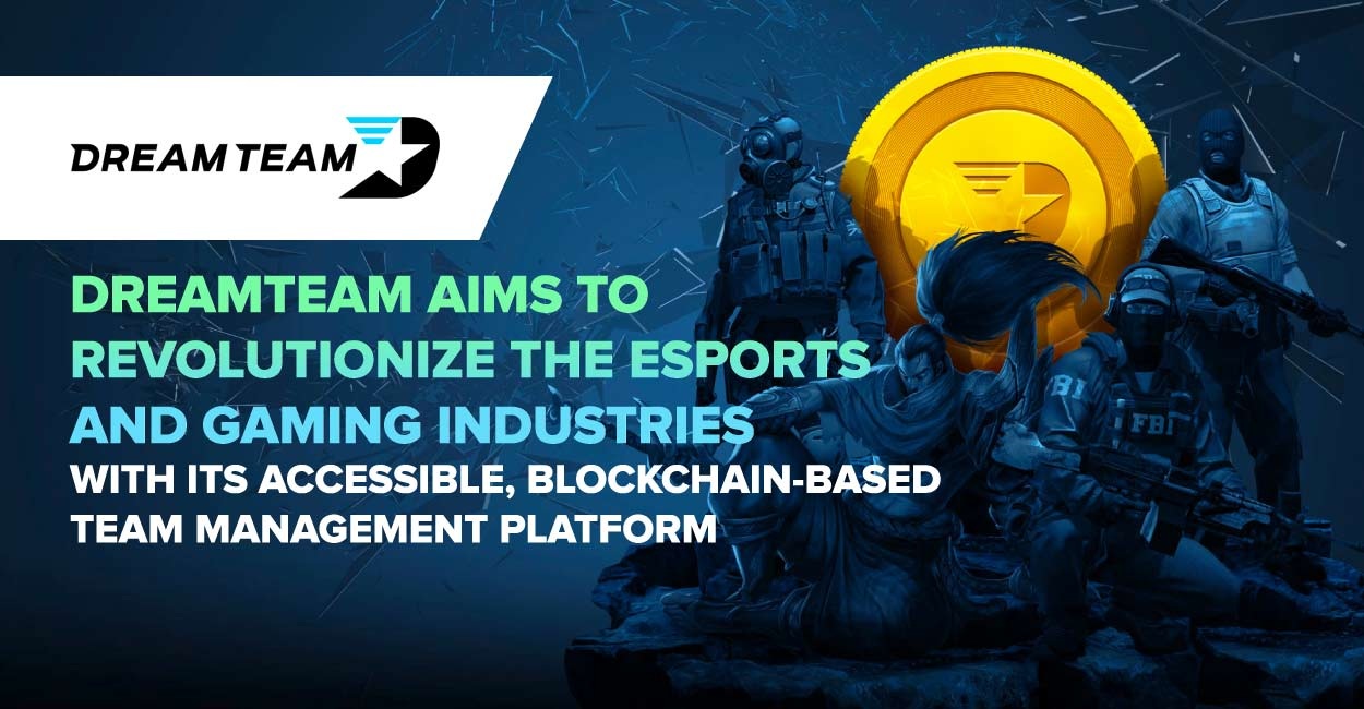 DreamTeam Aims to Revolutionize the Esports and Gaming Industries with its Accessible, Blockchain-Based Team Management Platform