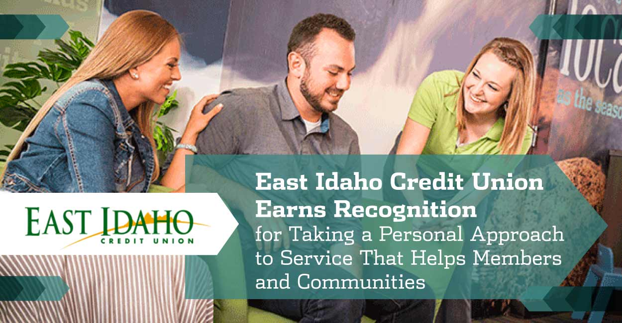 East Idaho Credit Union Earns Recognition for Taking a Personal Approach to Service That Helps Members and Communities