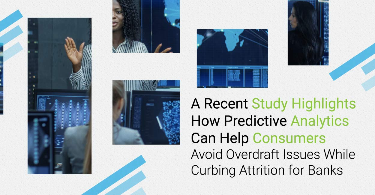 A Recent Study Highlights How Predictive Analytics Can Help Consumers Avoid Overdraft Issues While Curbing Attrition for Banks
