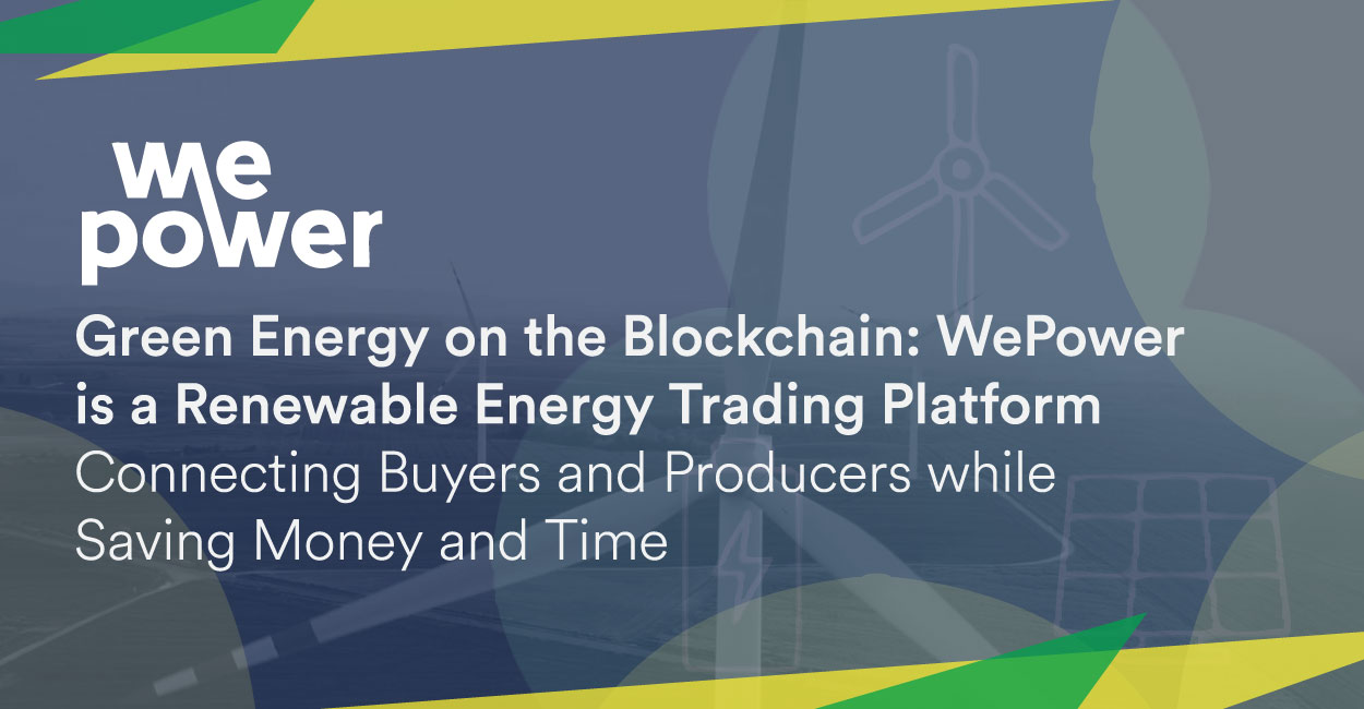 Green Energy on the Blockchain: WePower is a Renewable Energy Trading Platform Connecting Buyers and Producers while Saving Money and Time