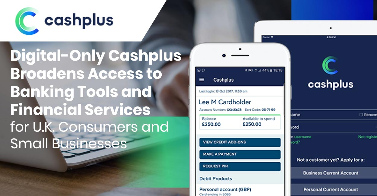 Digital-Only Cashplus Broadens Access to Banking Tools and Financial Services for U.K. Consumers and Small Businesses