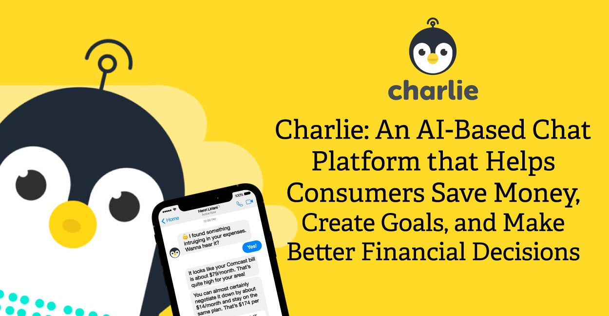 Charlie: An AI-Based Chat Platform that Helps Consumers Save Money, Create Goals, and Make Better Financial Decisions