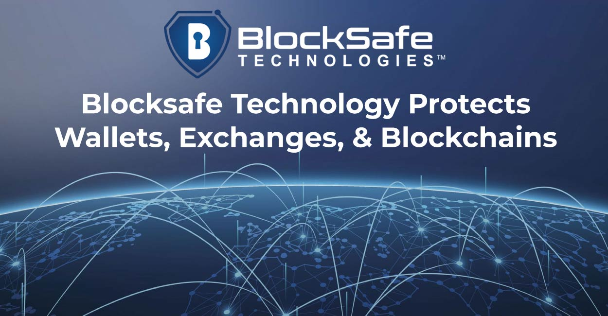 With its Suite of Cybersecurity Solutions, BlockSafe Technologies Protects Crypto Wallets, Exchanges, and Private Blockchains