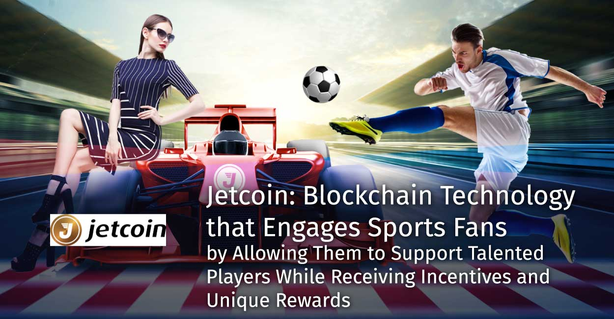 Jetcoin: Blockchain Technology that Engages Sports Fans by Allowing Them to Support Talented Players While Receiving Incentives and Unique Rewards