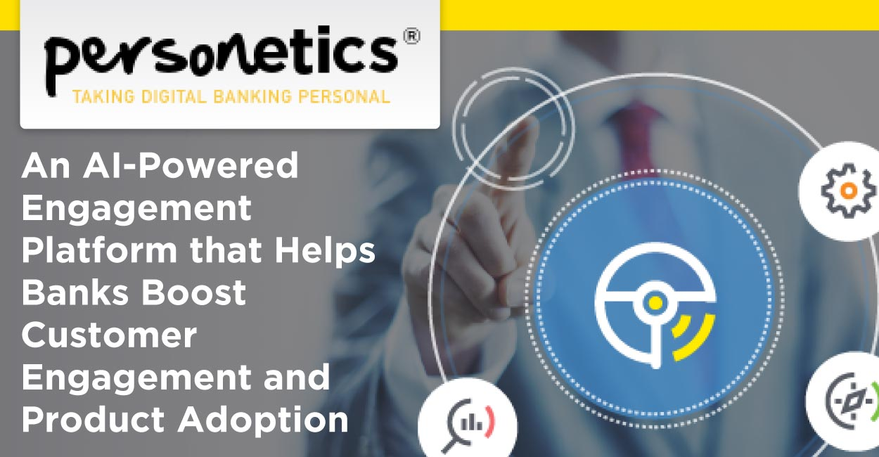 Personetics: An AI-Powered Engagement Platform that Helps Banks Boost Customer Engagement and Product Adoption